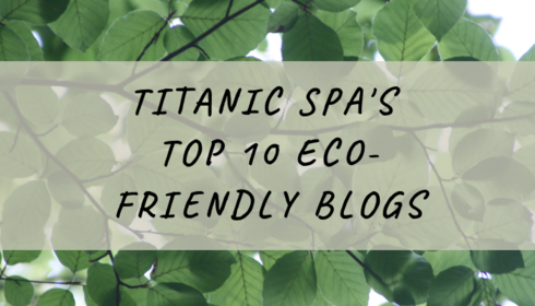 Titanic spa's top 10 eco-friendly blogs